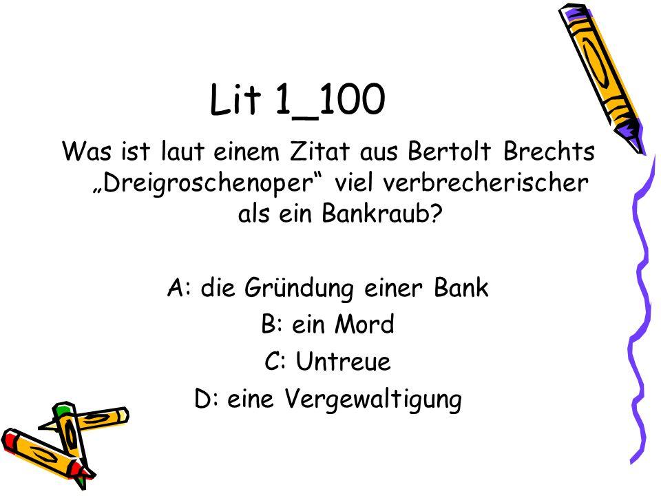 """Lit 1_100 Was ist laut einem Zitat aus Bertolt Brechts """"Dreigroschenoper viel verbrecherischer als ein Bankraub"""