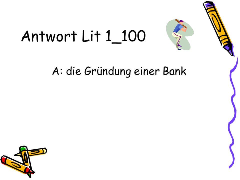 A: die Gründung einer Bank