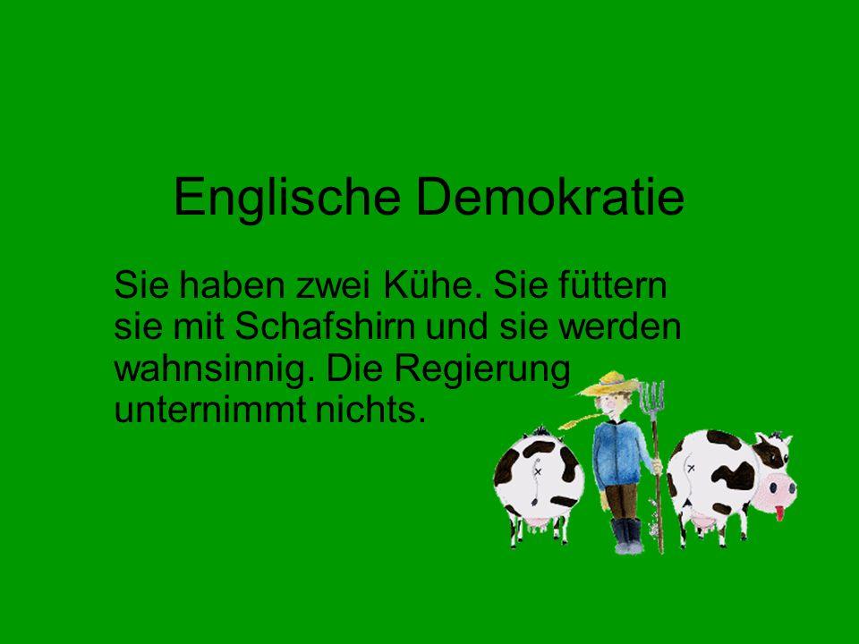 Englische Demokratie Sie haben zwei Kühe. Sie füttern sie mit Schafshirn und sie werden wahnsinnig.