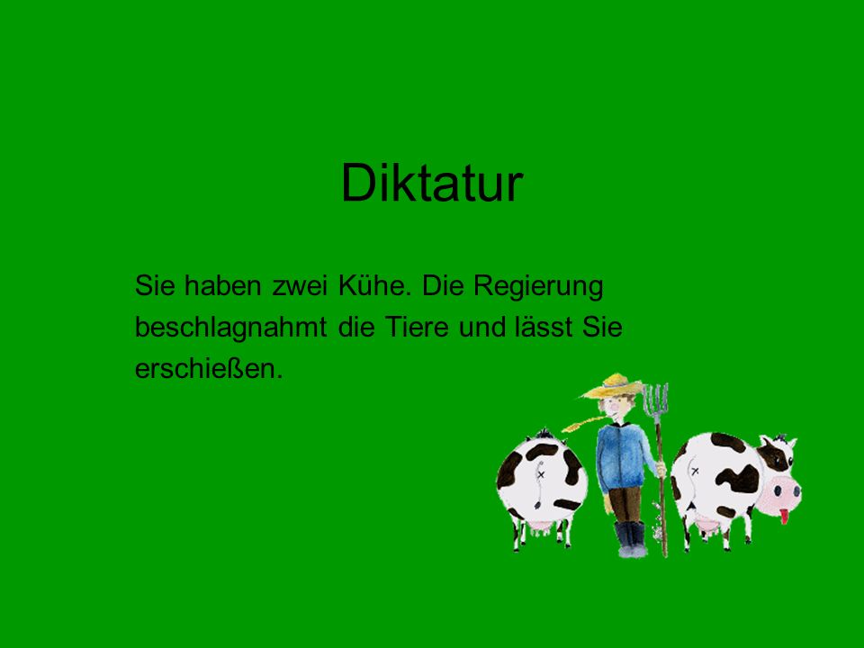 Diktatur Sie haben zwei Kühe. Die Regierung