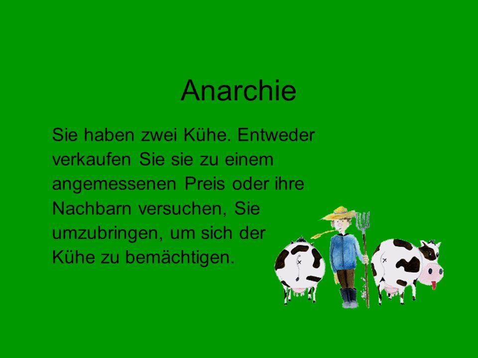 Anarchie Sie haben zwei Kühe. Entweder verkaufen Sie sie zu einem