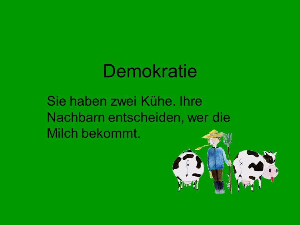 Sie haben zwei Kühe. Ihre Nachbarn entscheiden, wer die Milch bekommt.