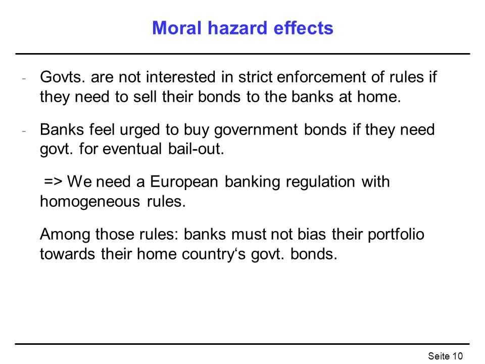 Moral hazard effects Govts. are not interested in strict enforcement of rules if they need to sell their bonds to the banks at home.