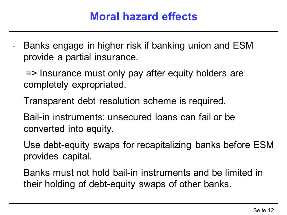 Moral hazard effects Banks engage in higher risk if banking union and ESM provide a partial insurance.