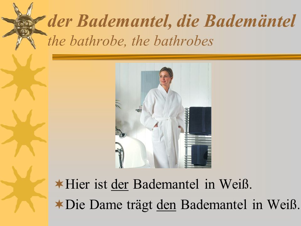 der Bademantel, die Bademäntel the bathrobe, the bathrobes