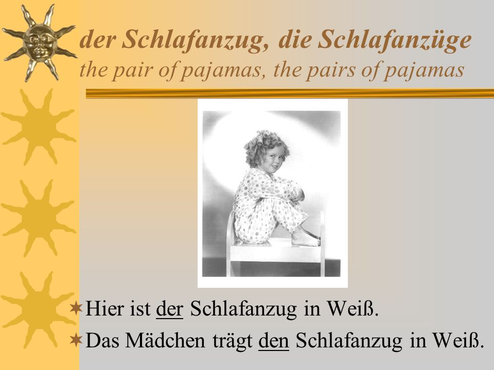 der Schlafanzug, die Schlafanzüge the pair of pajamas, the pairs of pajamas