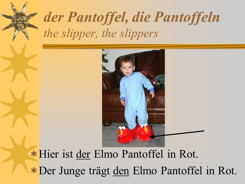 der Pantoffel, die Pantoffeln the slipper, the slippers