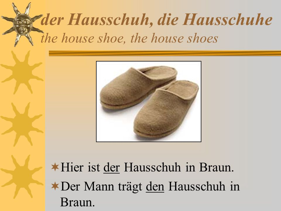 der Hausschuh, die Hausschuhe the house shoe, the house shoes