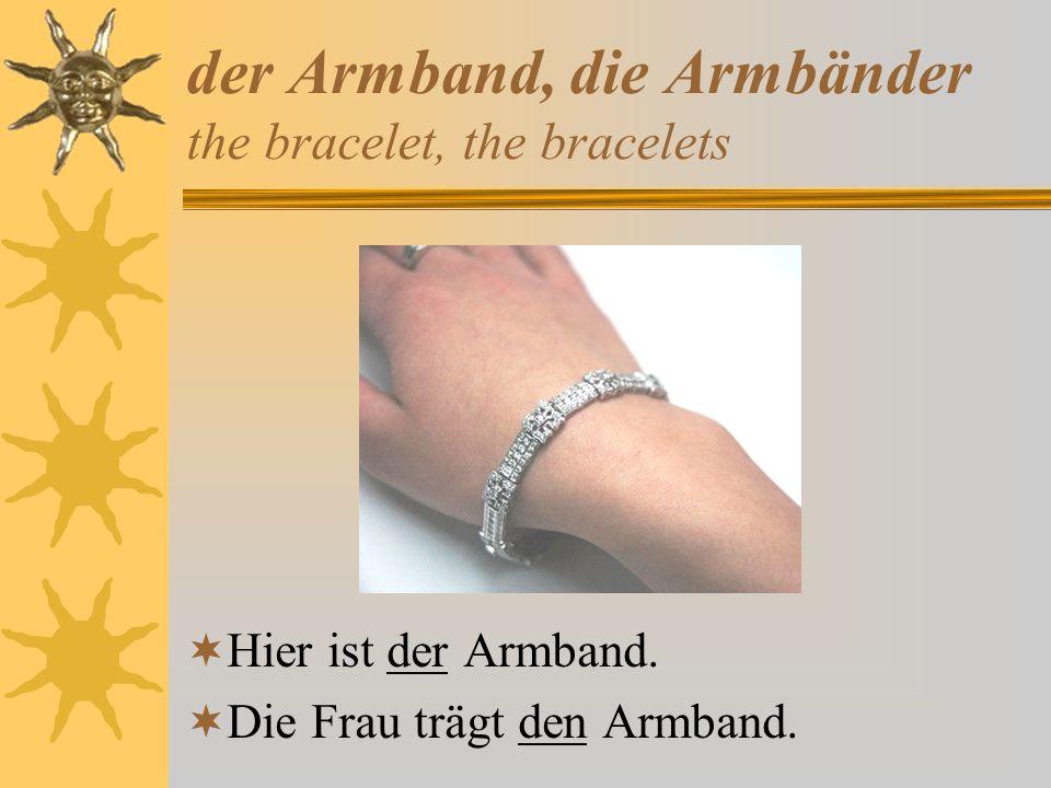 der Armband, die Armbänder the bracelet, the bracelets