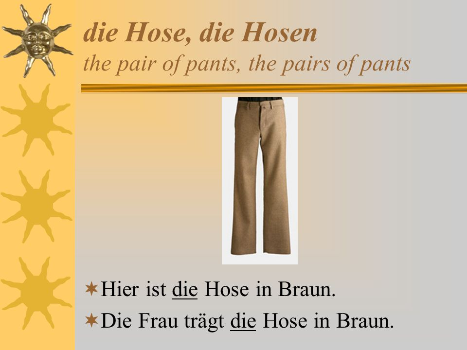 die Hose, die Hosen the pair of pants, the pairs of pants