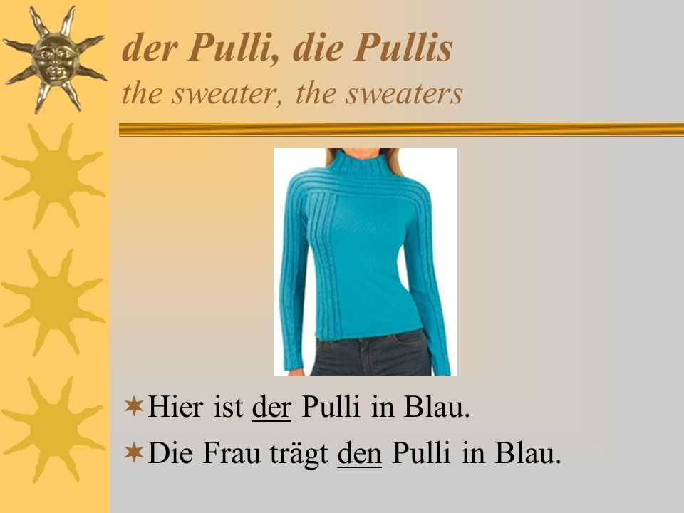 der Pulli, die Pullis the sweater, the sweaters