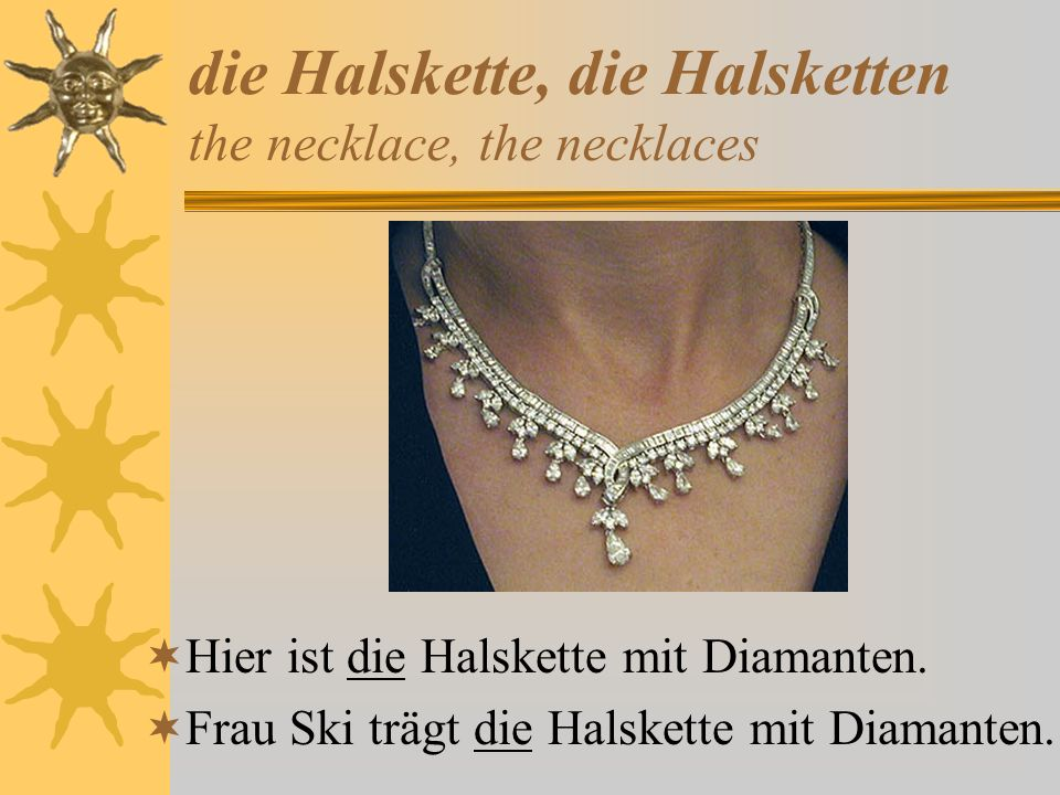 die Halskette, die Halsketten the necklace, the necklaces
