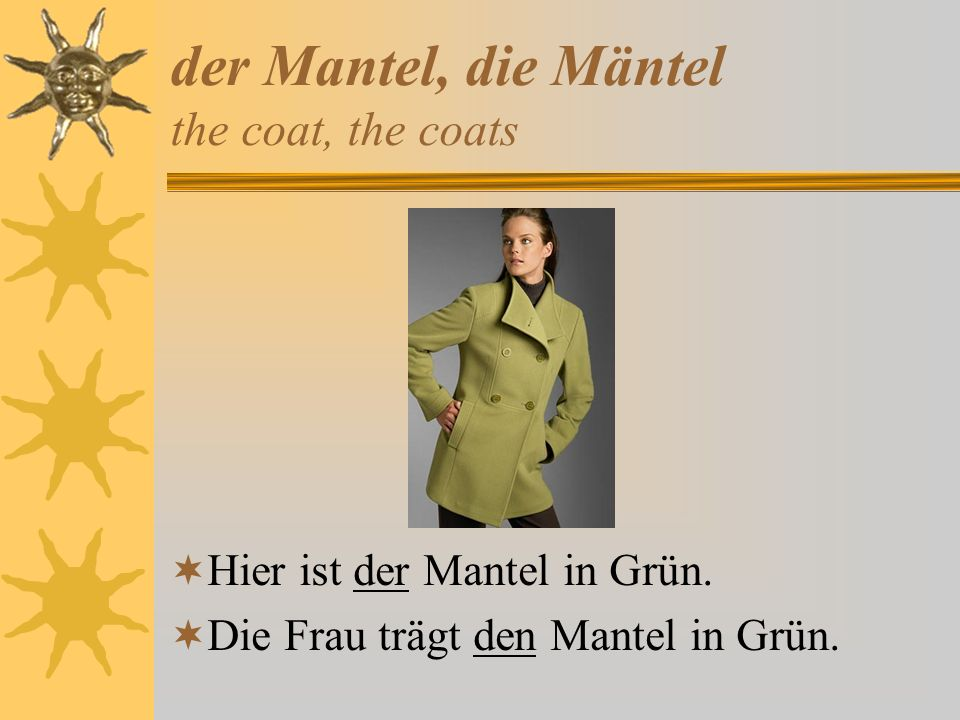 der Mantel, die Mäntel the coat, the coats