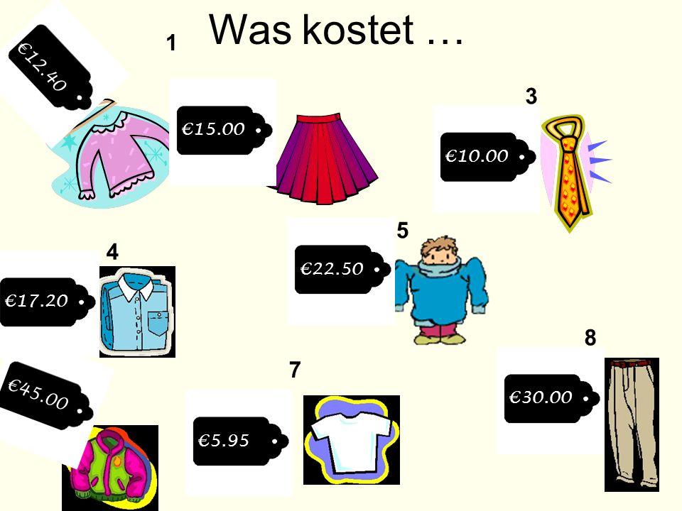 Was kostet … €12.40 1 2 3 €15.00 €10.00 5 4 €17.20 €22.50 8 €45.00 6 7 €30.00 €5.95