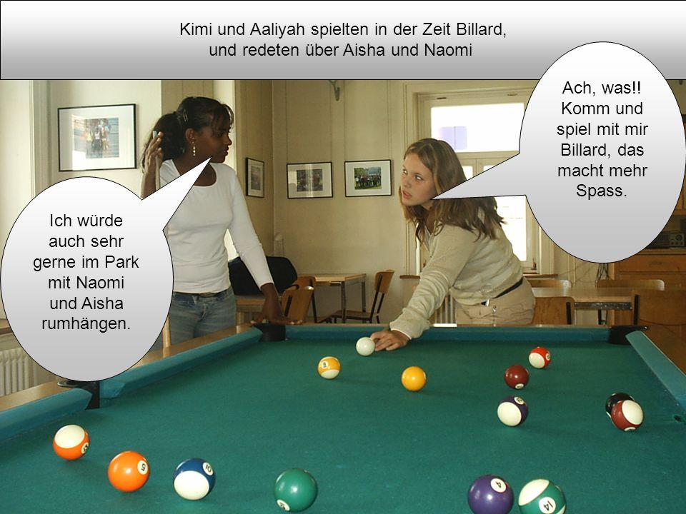 Kimi und Aaliyah spielten in der Zeit Billard,