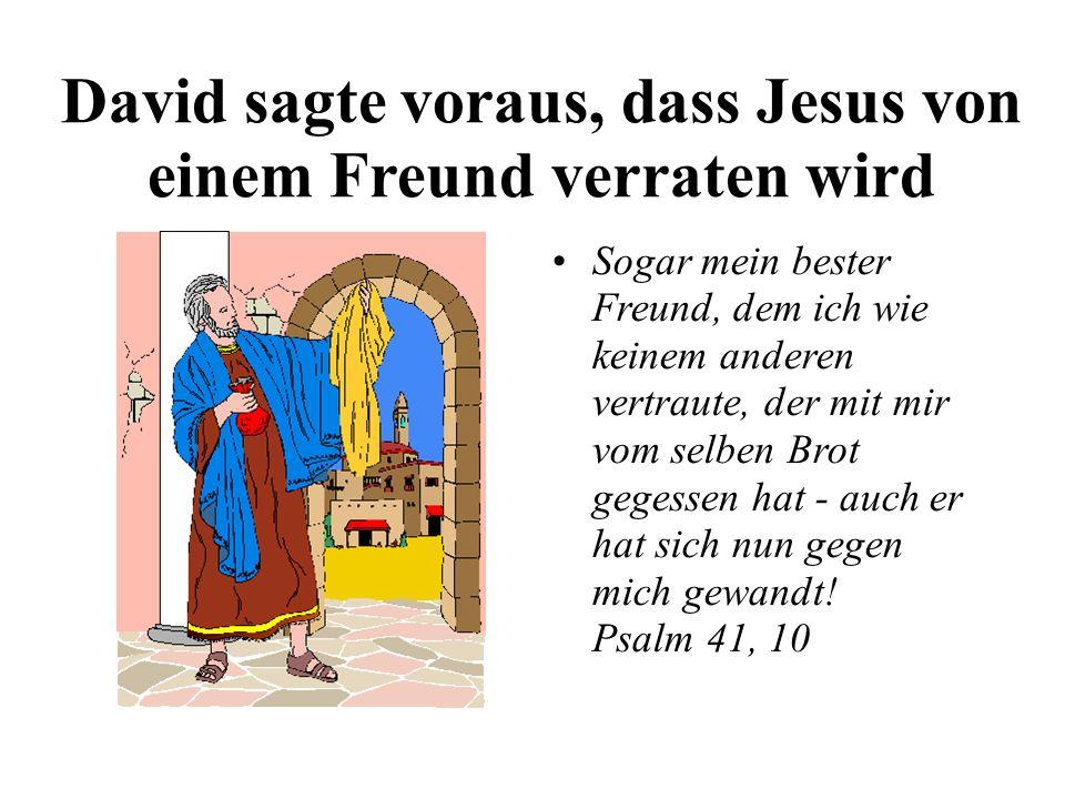 David sagte voraus, dass Jesus von einem Freund verraten wird