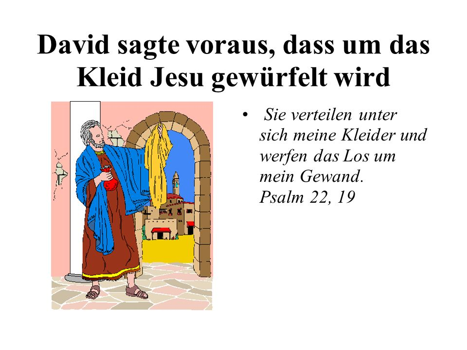David sagte voraus, dass um das Kleid Jesu gewürfelt wird