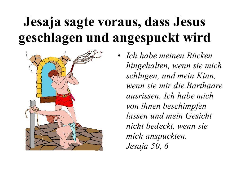 Jesaja sagte voraus, dass Jesus geschlagen und angespuckt wird