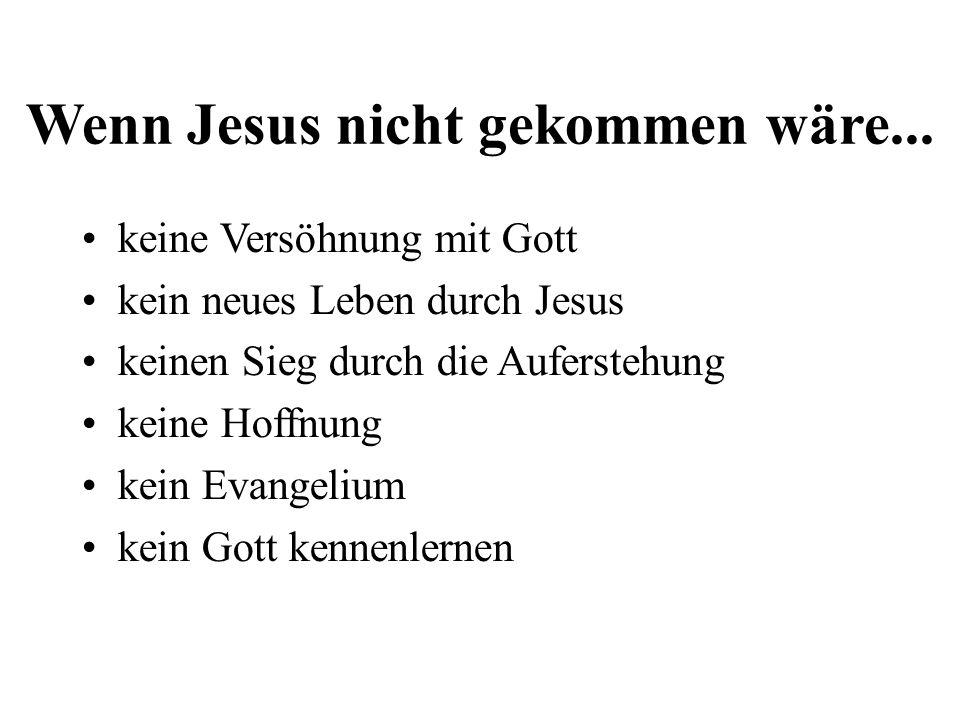 Wenn Jesus nicht gekommen wäre...
