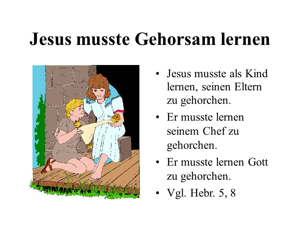 Jesus musste Gehorsam lernen