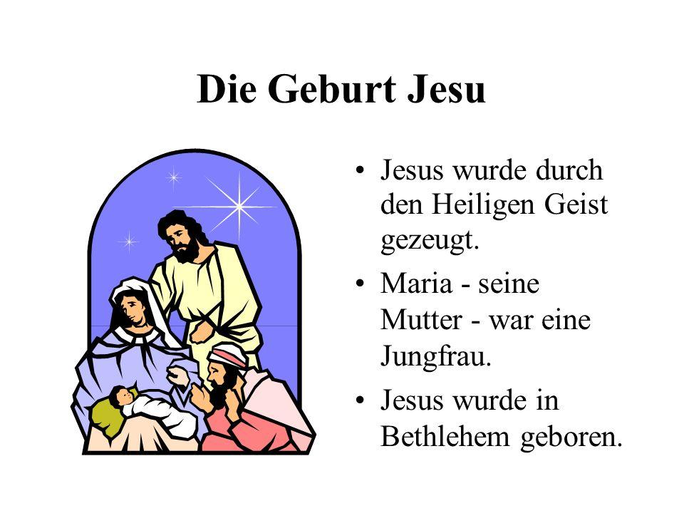 Die Geburt Jesu Jesus wurde durch den Heiligen Geist gezeugt.