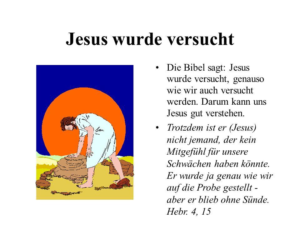 Jesus wurde versucht Die Bibel sagt: Jesus wurde versucht, genauso wie wir auch versucht werden. Darum kann uns Jesus gut verstehen.