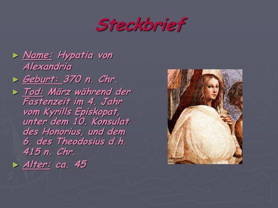Steckbrief Name: Hypatia von Alexandria Geburt: 370 n. Chr.