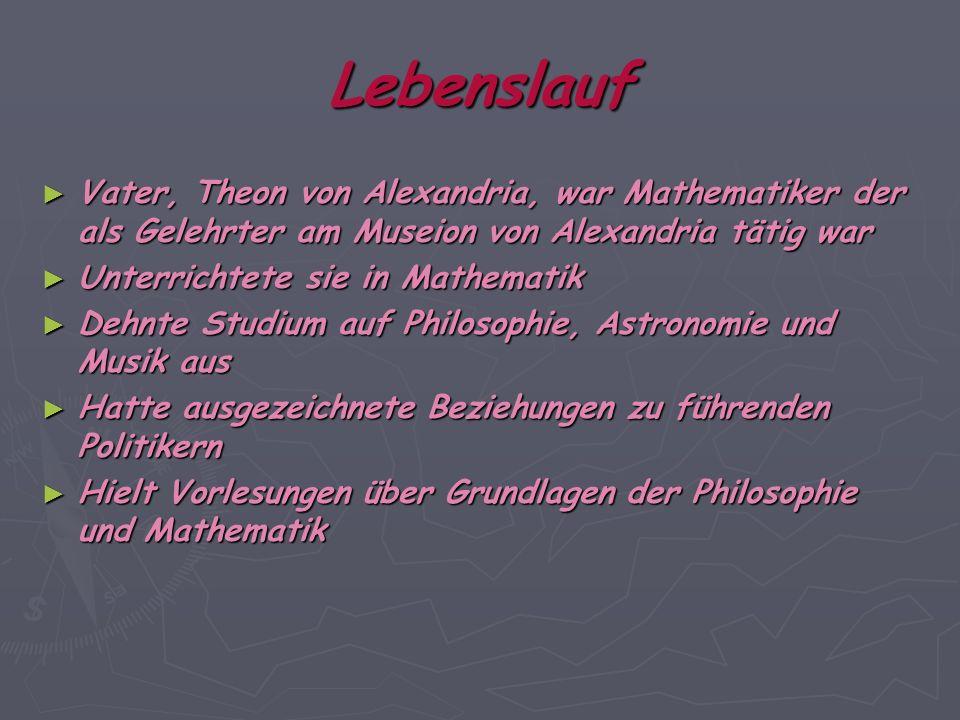 Lebenslauf Vater, Theon von Alexandria, war Mathematiker der als Gelehrter am Museion von Alexandria tätig war.