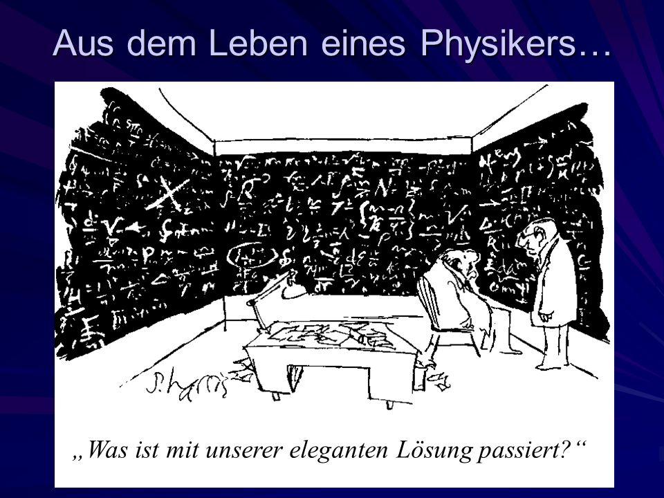 Aus dem Leben eines Physikers…
