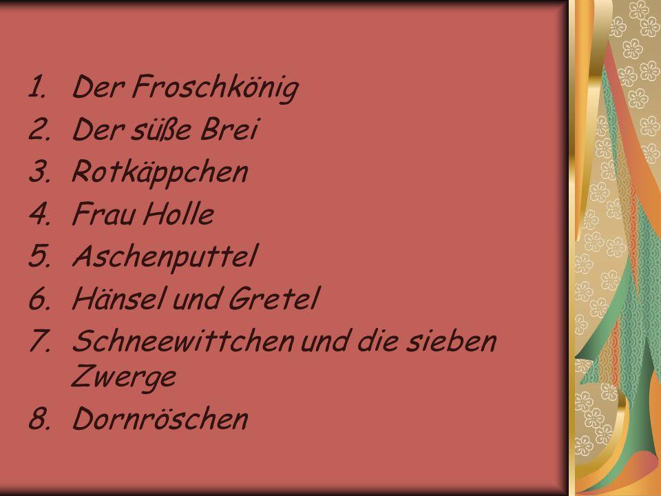 Der Froschkönig Der süße Brei. Rotkäppchen. Frau Holle. Aschenputtel. Hänsel und Gretel. Schneewittchen und die sieben Zwerge.