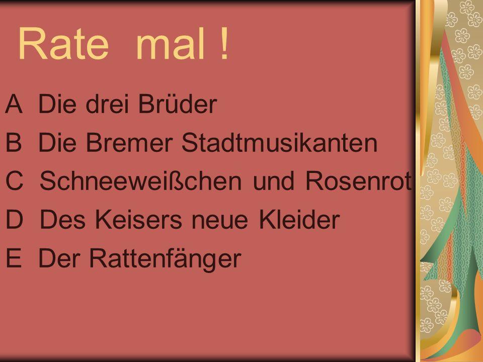 Rate mal ! A Die drei Brüder B Die Bremer Stadtmusikanten