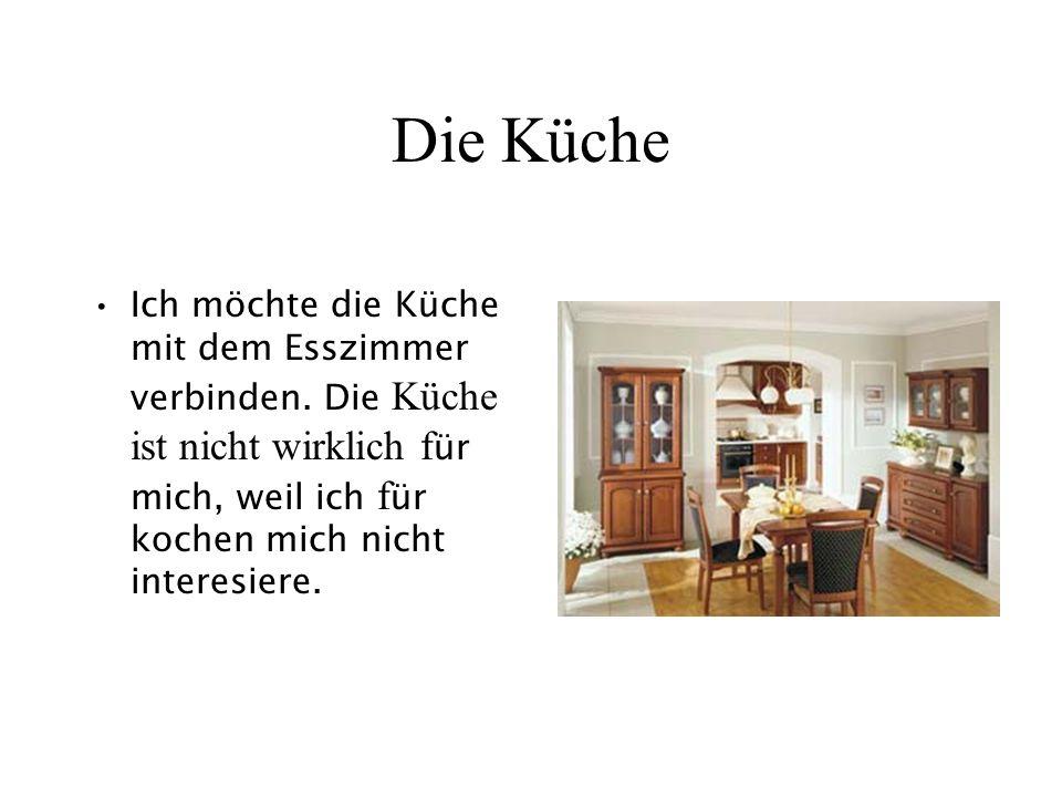Die Küche Ich möchte die Küche mit dem Esszimmer verbinden.