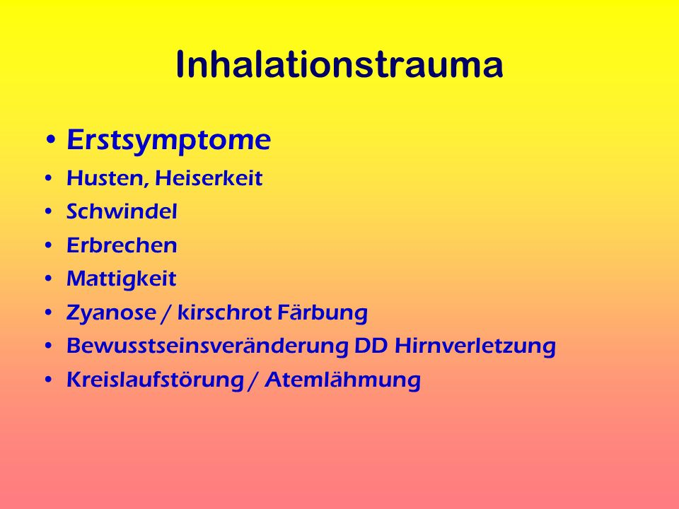 Inhalationstrauma Erstsymptome Husten, Heiserkeit Schwindel Erbrechen