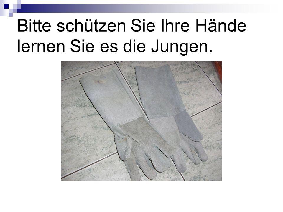 Bitte schützen Sie Ihre Hände lernen Sie es die Jungen.
