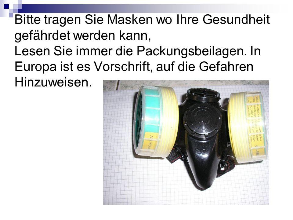 Bitte tragen Sie Masken wo Ihre Gesundheit gefährdet werden kann, Lesen Sie immer die Packungsbeilagen.