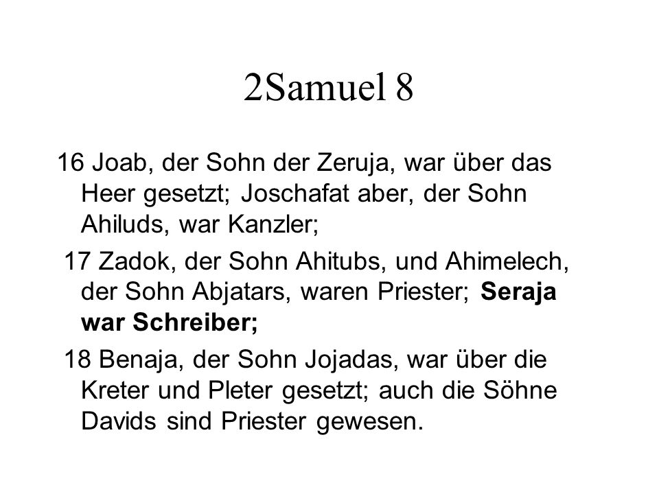 2Samuel 8 16 Joab, der Sohn der Zeruja, war über das Heer gesetzt; Joschafat aber, der Sohn Ahiluds, war Kanzler;