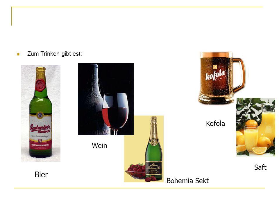 Zum Trinken gibt est: Kofola Wein Saft Bier Bohemia Sekt