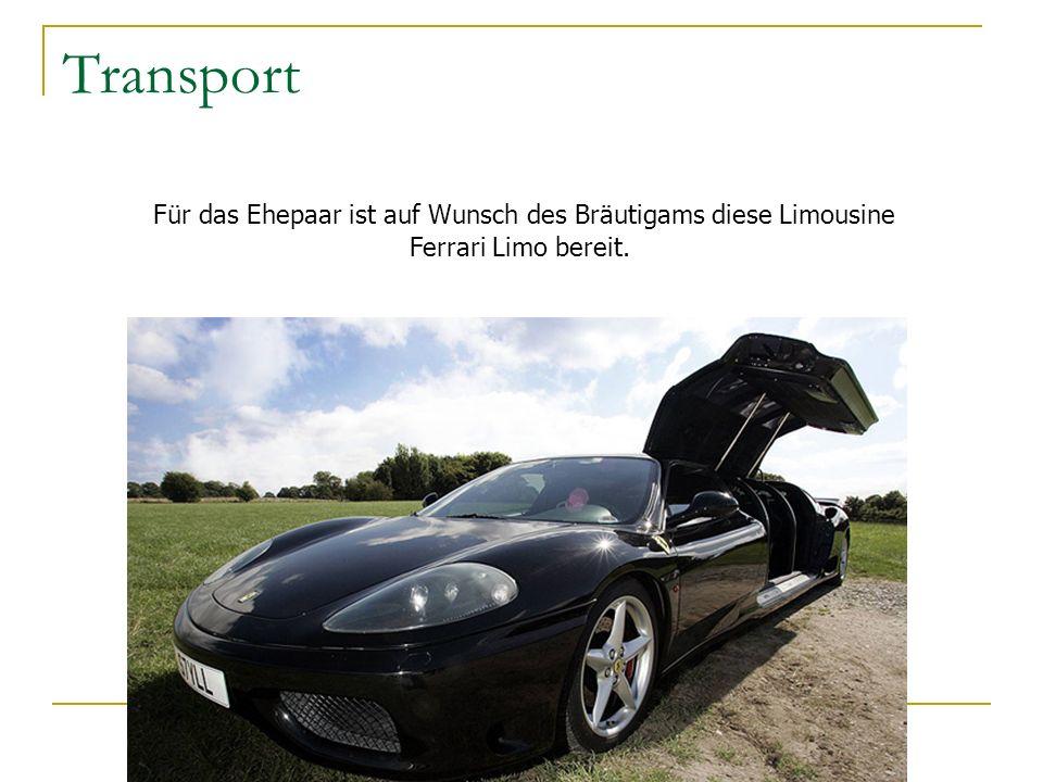 Transport Für das Ehepaar ist auf Wunsch des Bräutigams diese Limousine Ferrari Limo bereit.