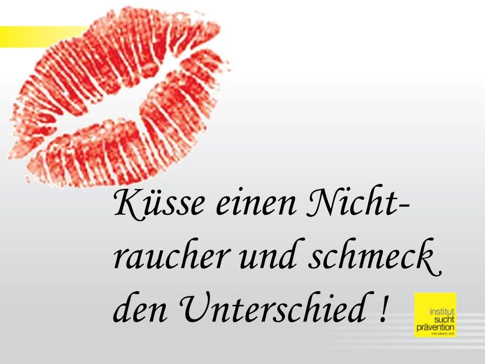 Küsse einen Nicht-raucher und schmeck den Unterschied !