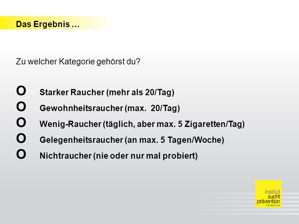 O Starker Raucher (mehr als 20/Tag) O Gewohnheitsraucher (max. 20/Tag)