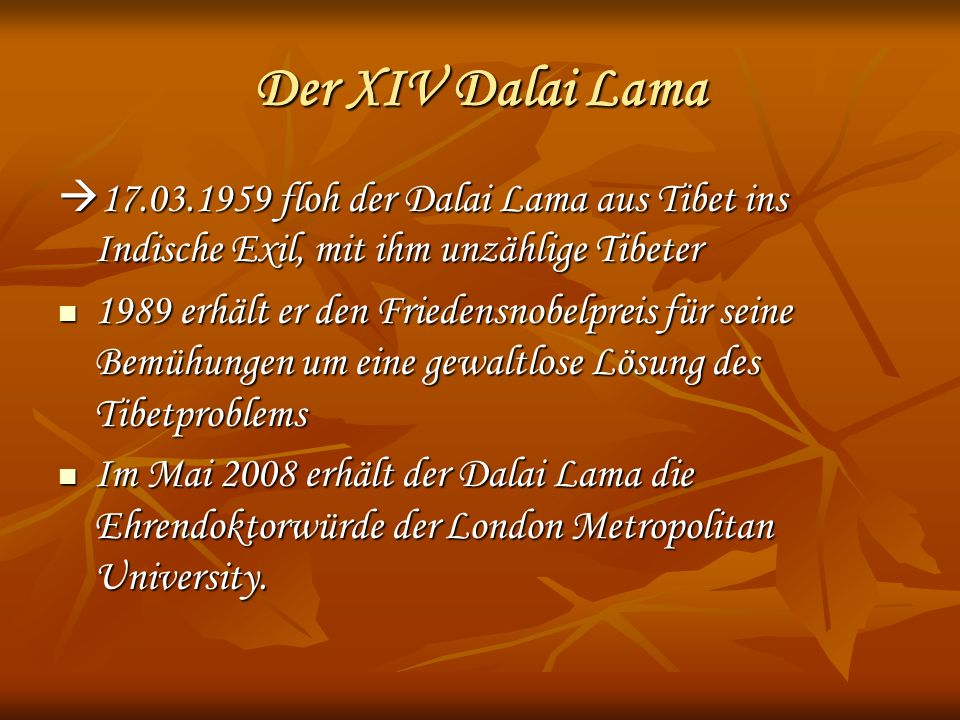 Der XIV Dalai Lama 17.03.1959 floh der Dalai Lama aus Tibet ins Indische Exil, mit ihm unzählige Tibeter.