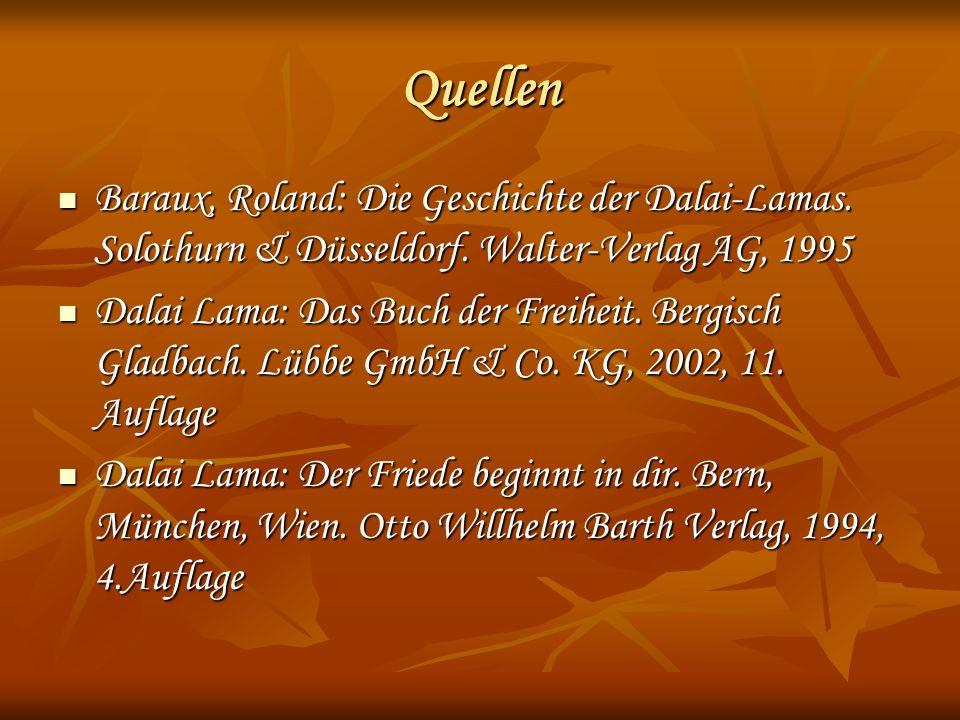 Quellen Baraux, Roland: Die Geschichte der Dalai-Lamas. Solothurn & Düsseldorf. Walter-Verlag AG, 1995.