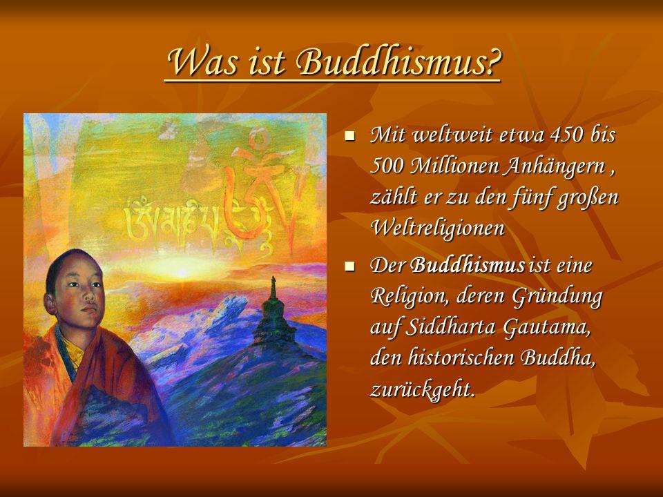 Was ist Buddhismus Mit weltweit etwa 450 bis 500 Millionen Anhängern , zählt er zu den fünf großen Weltreligionen.