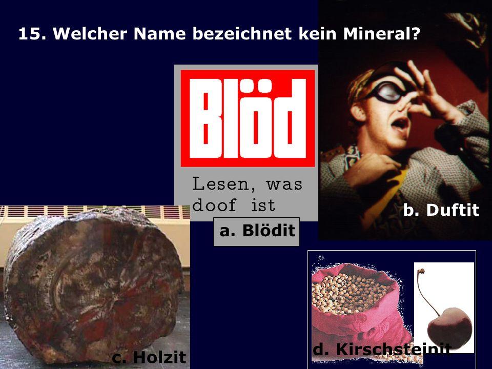 15. Welcher Name bezeichnet kein Mineral
