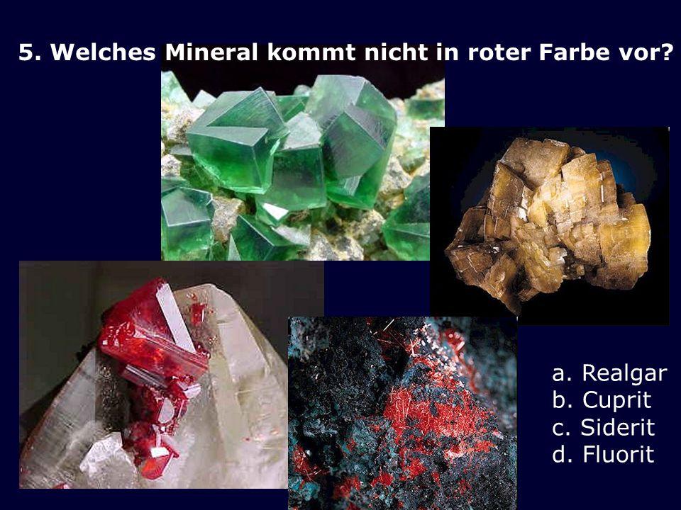 5. Welches Mineral kommt nicht in roter Farbe vor