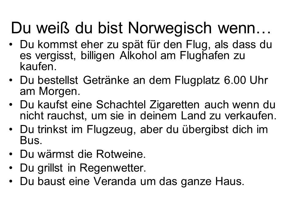 Du weiß du bist Norwegisch wenn…