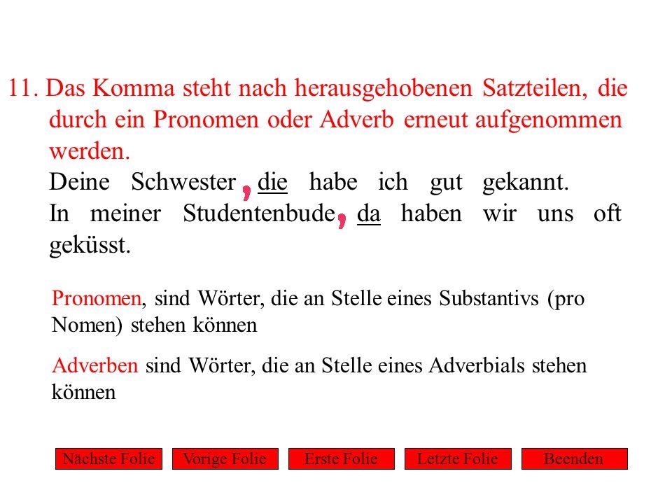 11. Das Komma steht nach herausgehobenen Satzteilen, die