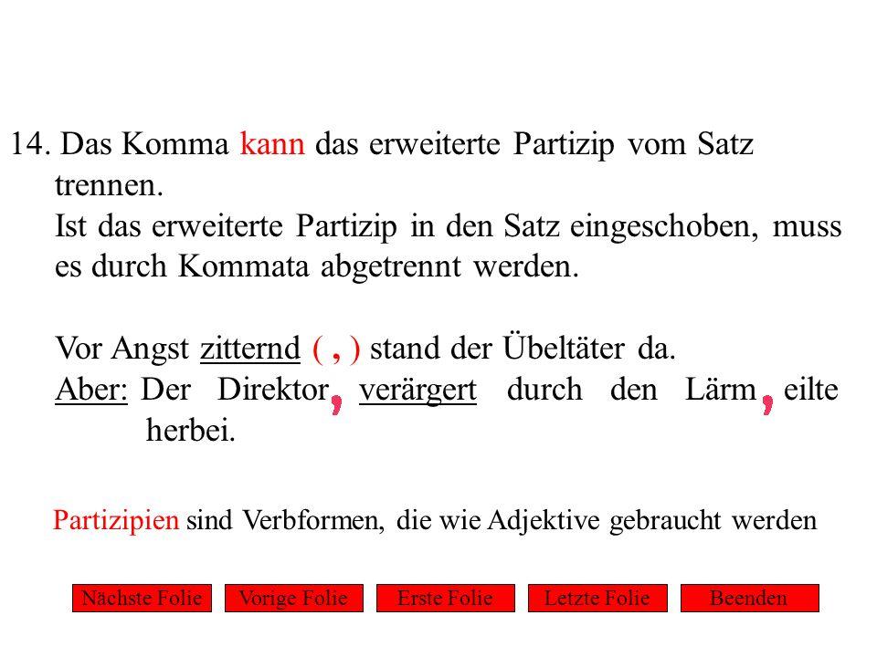 14. Das Komma kann das erweiterte Partizip vom Satz. trennen