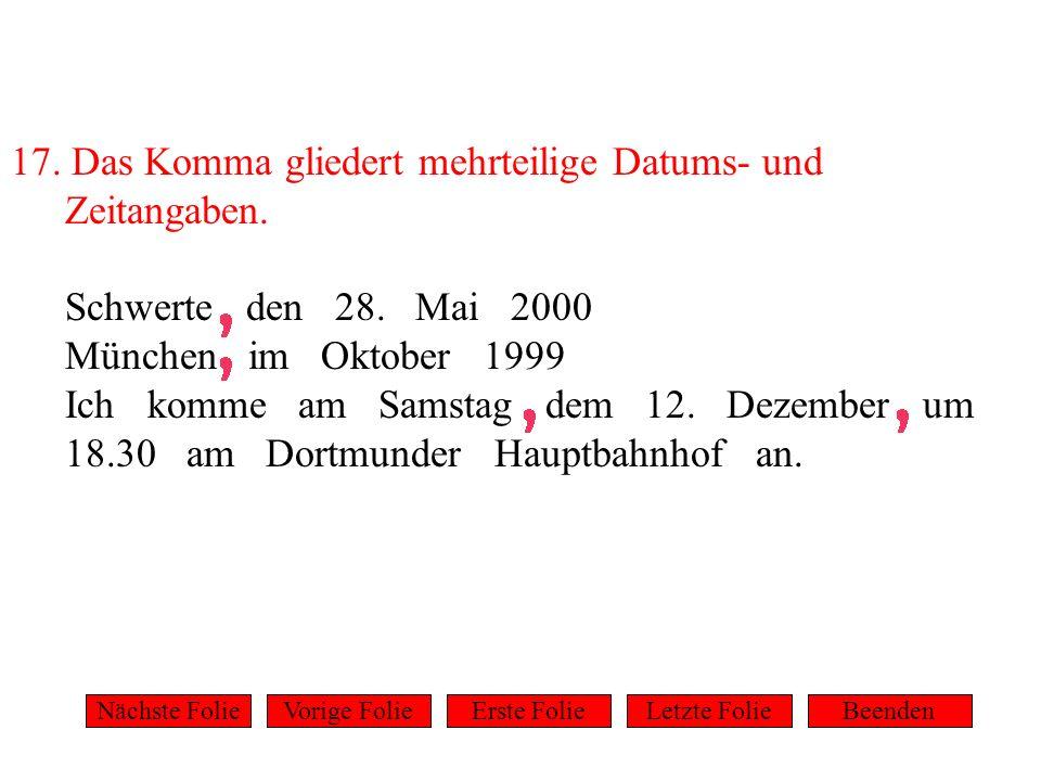 17. Das Komma gliedert mehrteilige Datums- und Zeitangaben.