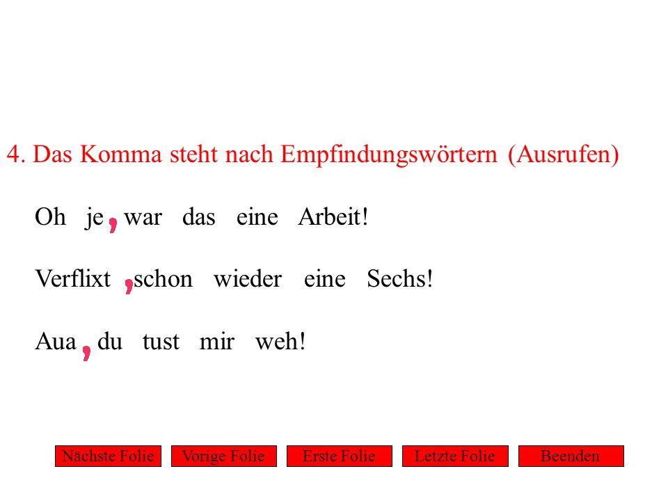 4. Das Komma steht nach Empfindungswörtern (Ausrufen)